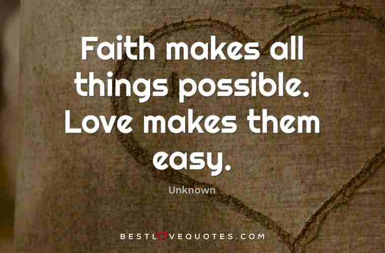Faith Makes All Things Possible. Love Makes Them Easy.| Best Love Quotes |